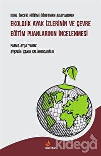 Okul Öncesi Eğitimi Öğretmen Adaylarının Ekolojik Ayak İzlerinin ve Çevre Eğitim Puanlarının İncelenmesi