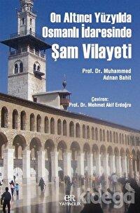 On Altıncı Yüzyılda Osmanlı İdaresinde Şam Vilayeti