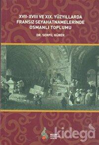 17. - 18. ve 19. Yüzyıllarda Fransız Seyahatnamelerinde Osmanlı Toplumu