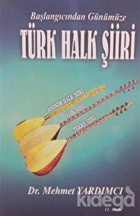 Başlangıcından Günümüze Türk Halk Şiiri