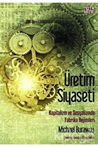 Üretim Siyaseti Kapitalizm ve Sosyalizmde Fabrika Rejimleri