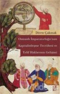 Osmanlı İmparatorluğu'nun Kapitalistleşme Tecrübesi ve Telif Haklarının Gelişimi