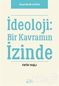 İdeoloji: Bir Kavramın İzinde