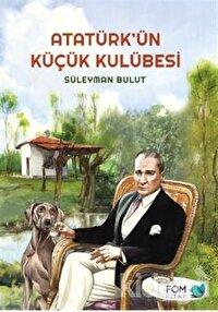 Atatürk'ün Küçük Kulübesi