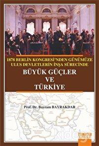 1878 Berlin Kongresi'nden Günümüze Ulus Devletlerin İnşa Sürecinde Büyük Güçler ve Türkiye
