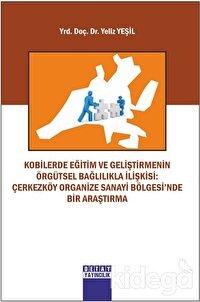 Kobilerde Eğitim Ve Geliştirmenin Örgütsel Bağlilikla İlişkisi: Çerkezköy Organize Sanayi Bölgesi'nde Bir Arastirma