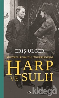 Harp ve Sulh: Mustafa Kemal'in Önderliğinde