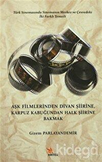 Aşk Filmlerinden Divan Şiirine, Karpuz Kabuğundan Halk Şiirine Bakmak