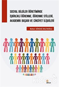 Sosyal Bilgiler Öğretiminde İşbirlikli Öğrenme, Öğrenme Stilleri, Akademik Başarı ve Cinsiyet İlişkileri