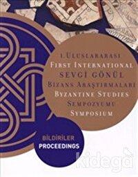 1. Uluslararası Sevgi Gönül Bizans Araştırmaları Sempozyumu: Bildiriler / First International  Byzantine Studies Symposium: Proceedings