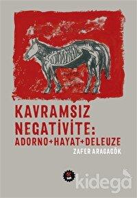 Kavramsız Negativite: Adorno - Hayat - Deleuze