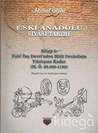 Eski Anadolu Siyasi Tarihi - Kitap 1: Eski Taş Devri'nden Hitit Devletinin Yıkılışına Kadar (M. Ö. 60.000 -1180)