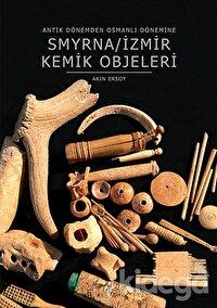 Smyrna / İzmir Kemik Objeleri