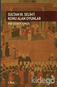 Sultan 3. Selim'i Konu Alan Oyunlar