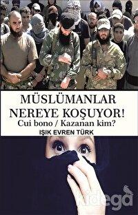 Müslümanlar Nereye Koşuyor!