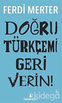 Doğru Türkçemi Geri Verin
