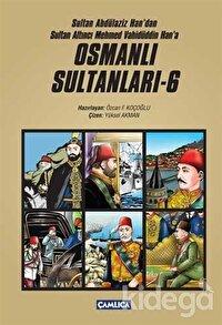 Sultan Abdülaziz Han'dan Sultan Altıncı Mehmed Vahüdüddin Han'a Osmanlı Sultanları - 6 (6 Kitap Set)