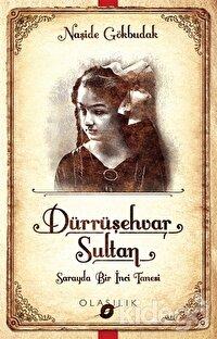 Darrüşehvar Sultan: Sarayda Bir İnci Tanesi