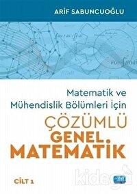 Matematik ve Mühendislik Bölümleri İçin Çözümlü Genel Matematik Cilt 1