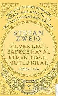 Stefan Zweig - Bilmek Değil Sadece Hayal Etmek İnsanı Mutlu Kılar