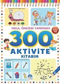 300 Aktivite Kitabım - Okul Öncesi Yardımcı (4-5-6 Yaş)