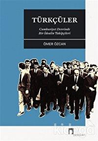 Türkçüler - Cumhuriyet Devrinde Bir İdealin Takipçileri
