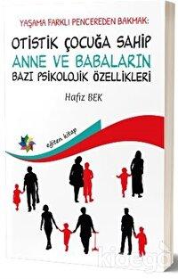 Yaşama Farklı Pencereden Bakmak: Otistik Çocuğa Sahip Anne ve Babaların Bazı Psikolojik Özellikleri