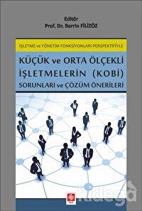 İşletme ve Yönetim Fonksiyonları Perspektifiyle Küçük ve Orta Ölçekli İşletmelerin (KOBİ) Sorunları ve Çözüm Önerileri