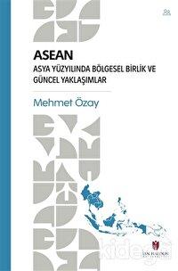 ASEAN - Asya Yüzyılında Bölgesel Birlik ve Güncel Yaklaşımlar