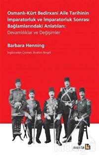 Osmanlı-Kürt Bedirxani Aile Tarihinin İmparatorluk ve İmparatorluk Sonrası Bağlamlarındaki Anlatıları: Devamlılıklar ve Değişimler