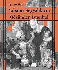 19. - 20. Yüzyıl Yabancı Seyyahların Gözünden İstanbul (Ciltli)