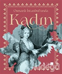 Osmanlı İstanbul'unda Kadın (Ciltli)