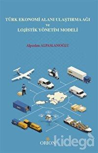 Türk Ekonomi Alanı Ulaştırma Ağı ve Lojistik Yönetim Modeli