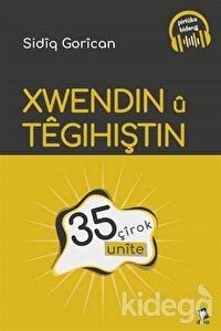 Xwendin u Tegihiştin - 35 Unite