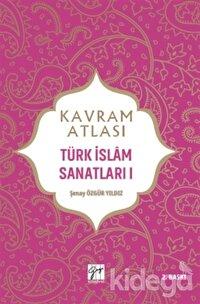 Kavram Atlası - Türk İslam Sanatları 1