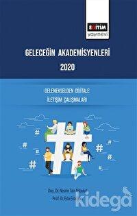 Geleceğin Akademisyenleri 2020 - Gelenekselden Dijitale İletişim Çalışmaları