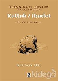 Kur'an'da ve Günlük Hayatımızda Kulluk / İbadet