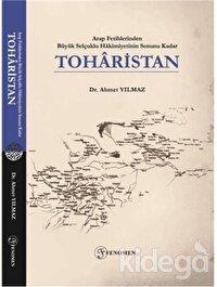Arap Fetihlerinden Büyük Selçuklu Hakimiyetinin Sonuna Kadar Toharistan