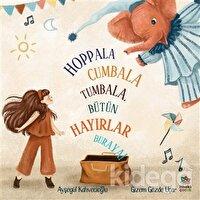 Hoppala Cumbala Tumbala, Bütün Hayırlar Buraya!