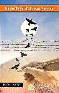 Özgürlüğe Tutunan Şiirler