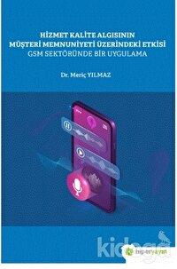 Hizmet Kalite Algısının Müşteri Memnuniyeti Üzerindeki Etkisi GSM Sektöründe Bir Uygulama