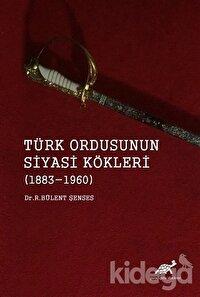 Türk Ordusunun Siyasi Kökleri (1883 - 1960)