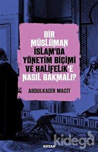 Bir Müslüman İslam'da Yönetim Biçimi ve Halifelik'e Nasıl Bakmalı?