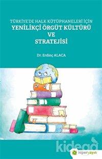 Türkiye'de Halk Kütüphaneleri İçin Yenilikçi Örgüt Kültürü ve Stratejisi