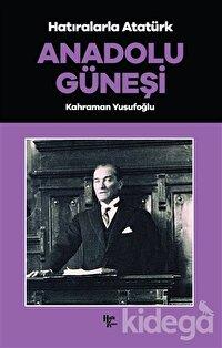 Anadolu Güneşi - Hatıralarla Atatürk