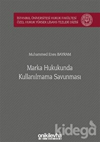 Marka Hukukunda Kullanılmama Savunması İstanbul Üniversitesi Hukuk Fakültesi Özel Hukuk Yüksek Lisans Tezleri Dizisi No: 52