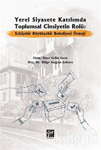 Yerel Siyasete Katılımda Toplumsal Cinsiyetin Rolü: Eskişehir Büyükşehir Belediyesi Örneği