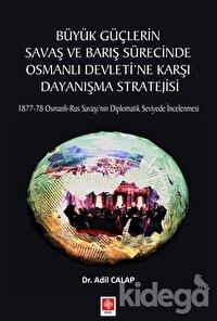 Büyük Güçlerin Savaş ve Barış Sürecinde Osmanlı Devleti'ne Karşı Dayanışma Stratejisi