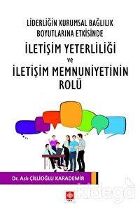 Liderliğin Kurumsal Bağlılık Boyutlarına Etkisinde İletişim Yeterliliği ve İletişim Memnuniyetinin Rolu