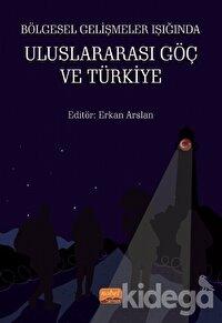 Bölgesel Gelişmeler Işığında Uluslararası Göç ve Türkiye